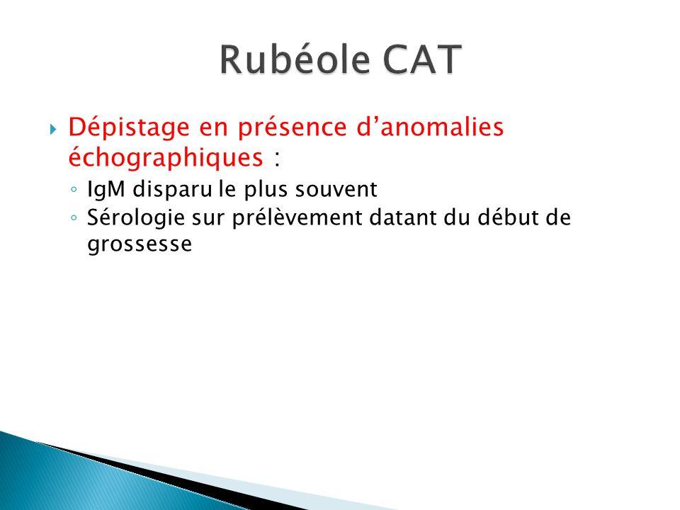 Rubéole CAT Dépistage en présence d'anomalies échographiques :