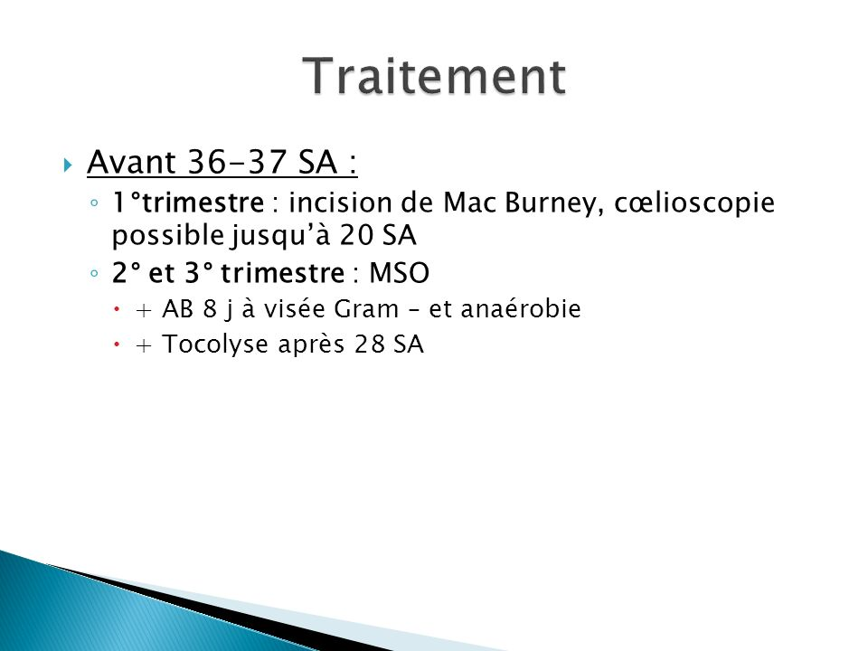 Traitement Avant 36-37 SA : 1°trimestre : incision de Mac Burney, cœlioscopie possible jusqu'à 20 SA.