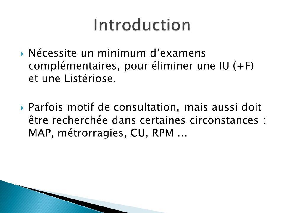 Introduction Nécessite un minimum d'examens complémentaires, pour éliminer une IU (+F) et une Listériose.