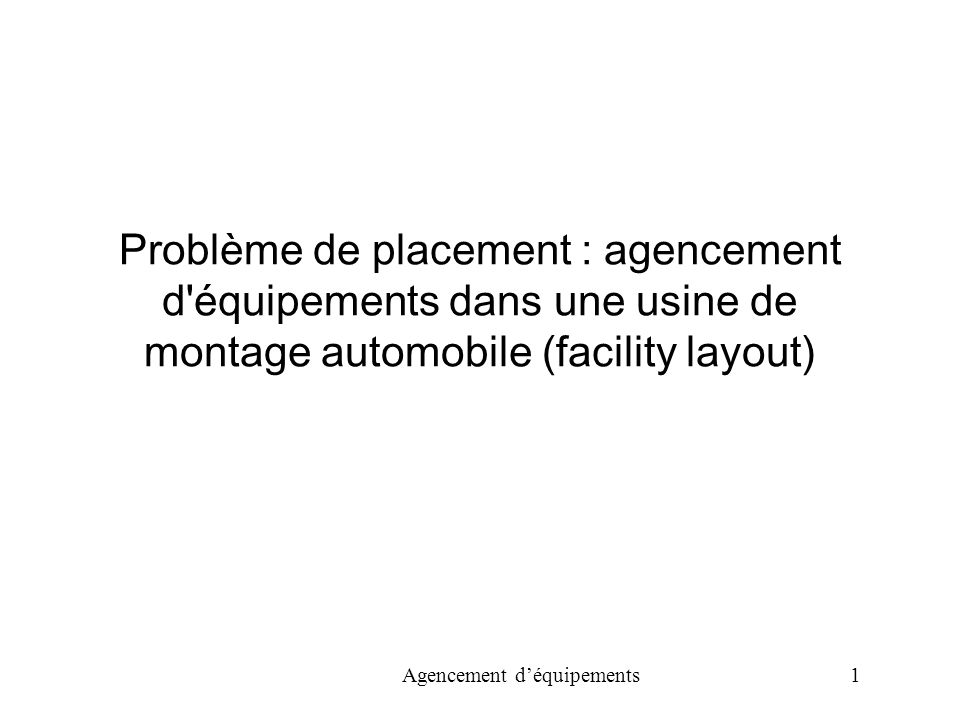 Problème de placement : agencement d équipements dans une usine de montage automobile (facility layout)