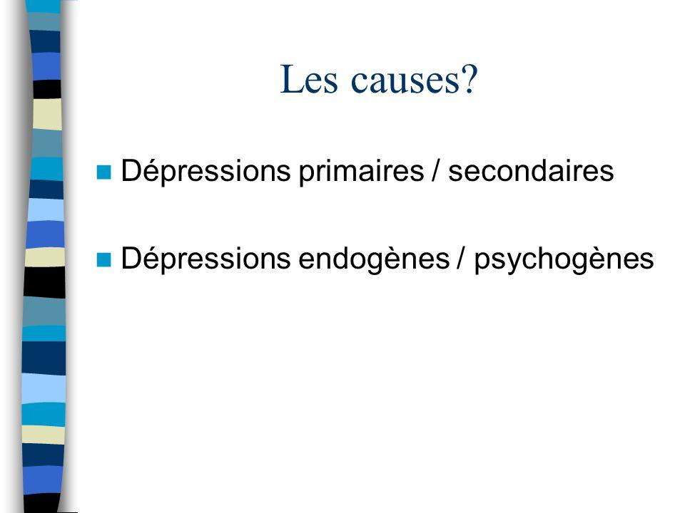 Les causes Dépressions primaires / secondaires