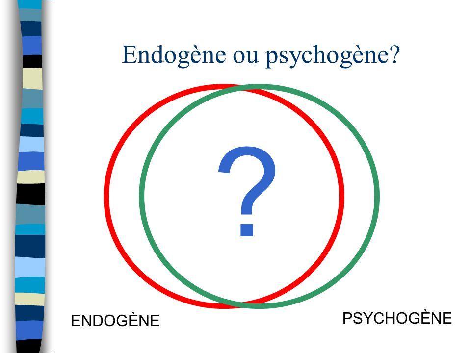 Endogène ou psychogène