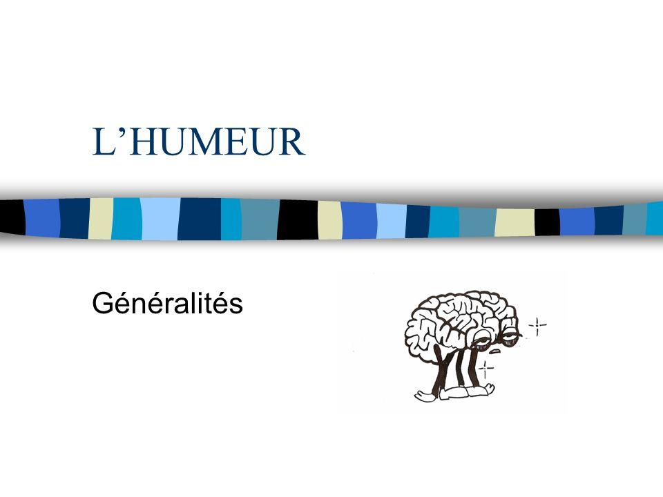 L'HUMEUR Généralités
