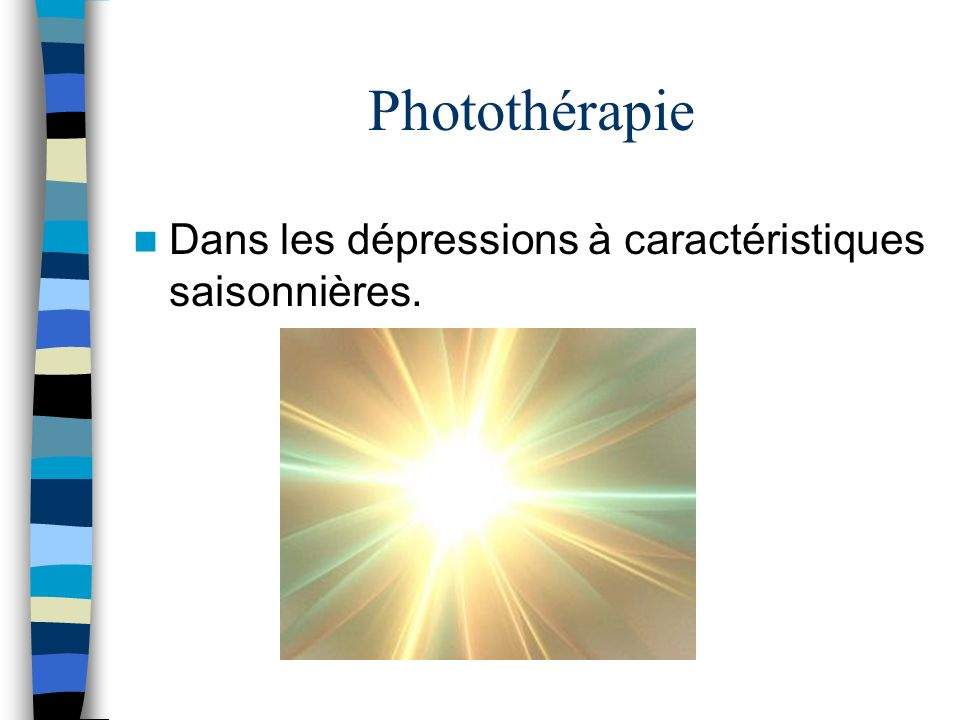 Photothérapie Dans les dépressions à caractéristiques saisonnières.