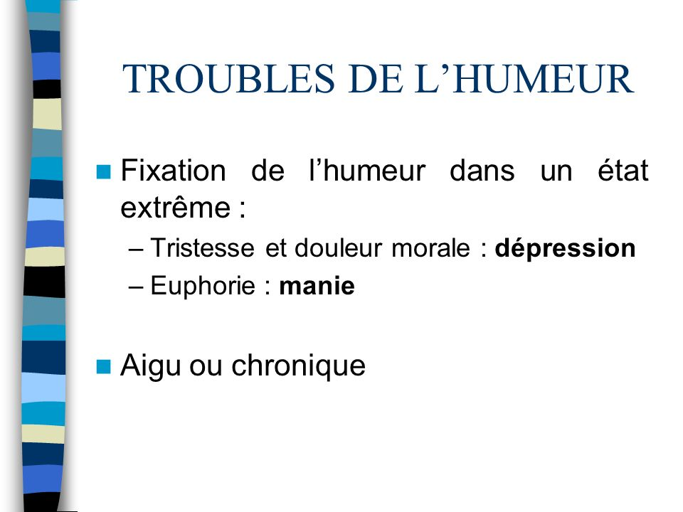 TROUBLES DE L'HUMEUR Fixation de l'humeur dans un état extrême :