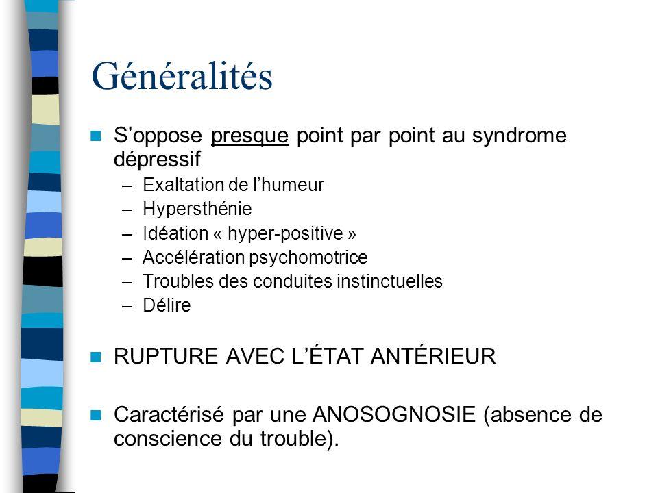 Généralités S'oppose presque point par point au syndrome dépressif
