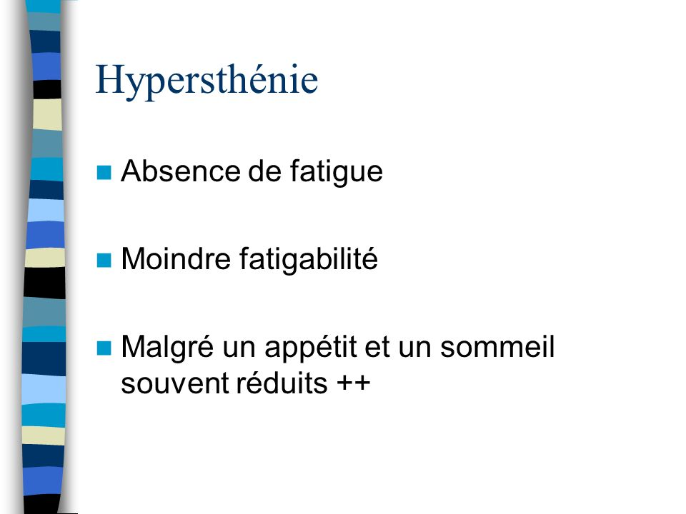 Hypersthénie Absence de fatigue Moindre fatigabilité