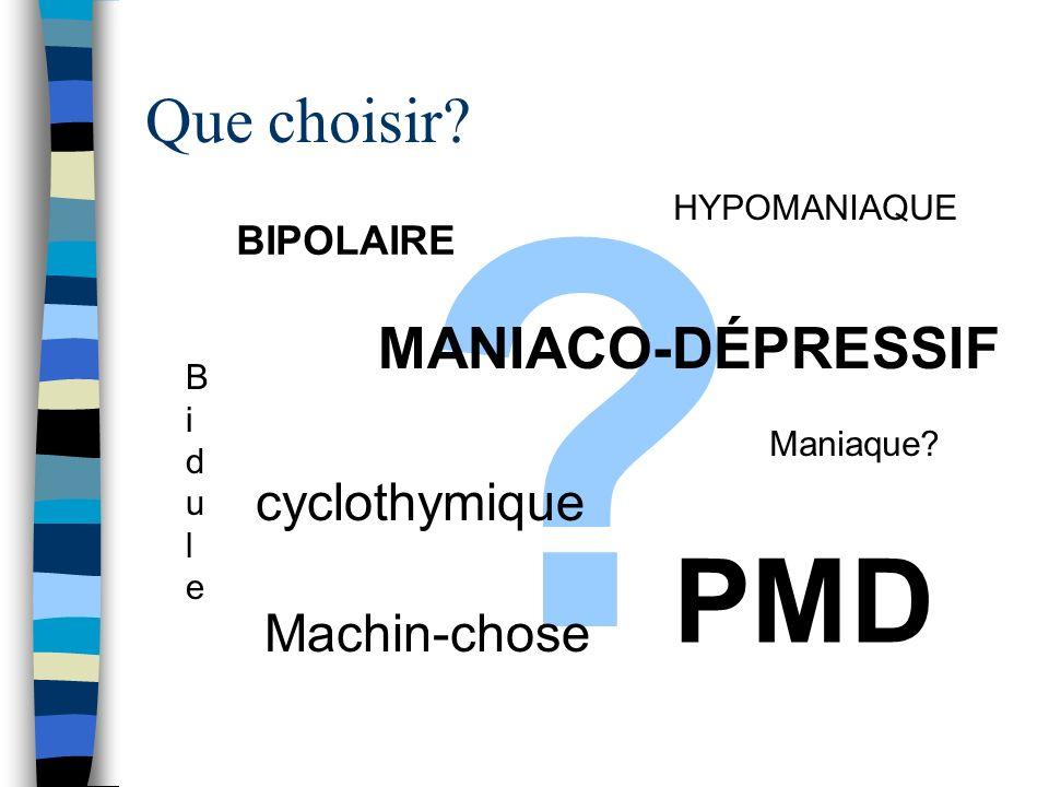 PMD Que choisir MANIACO-DÉPRESSIF cyclothymique Machin-chose