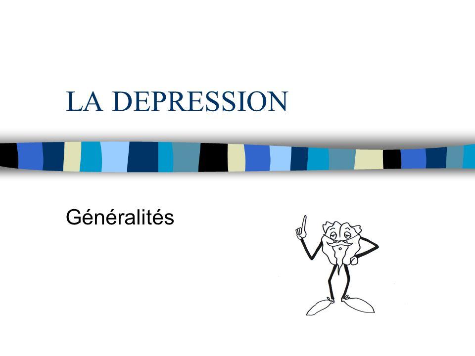 LA DEPRESSION Généralités