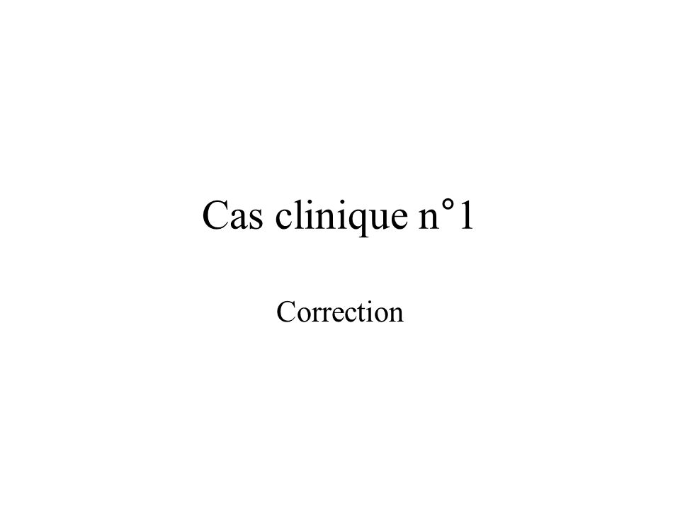 Cas clinique n°1 Correction