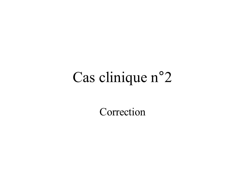 Cas clinique n°2 Correction