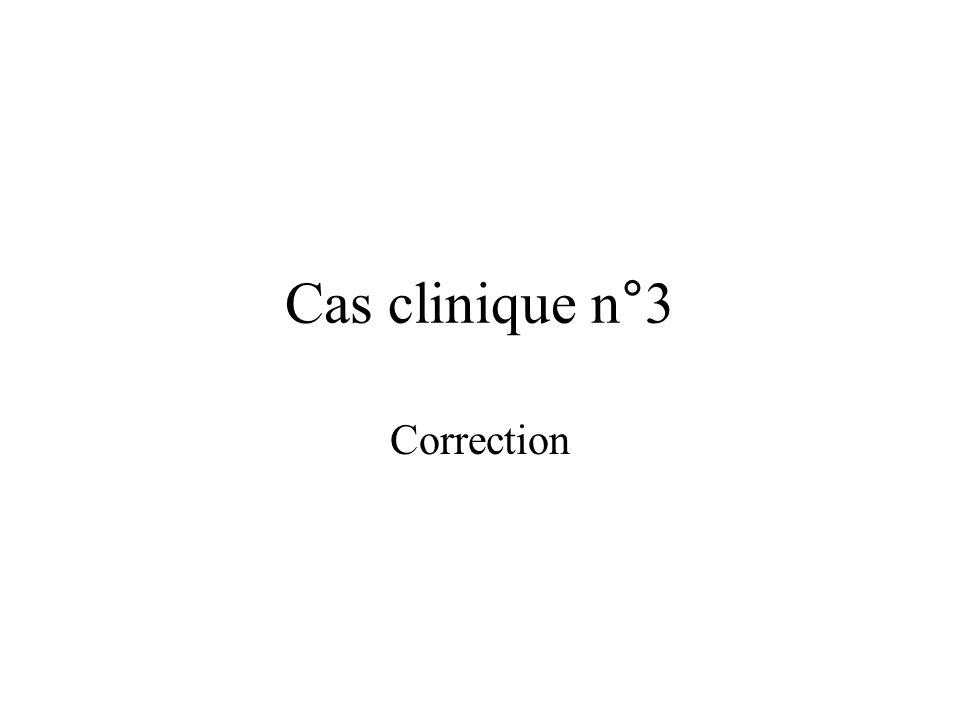 Cas clinique n°3 Correction