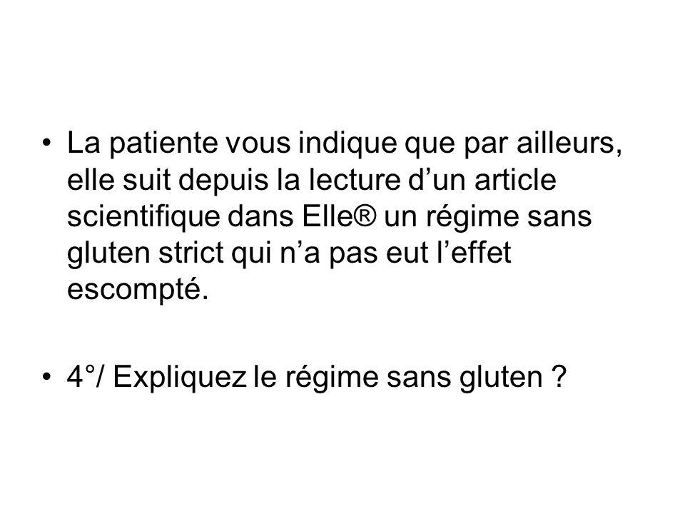 La patiente vous indique que par ailleurs, elle suit depuis la lecture d'un article scientifique dans Elle® un régime sans gluten strict qui n'a pas eut l'effet escompté.