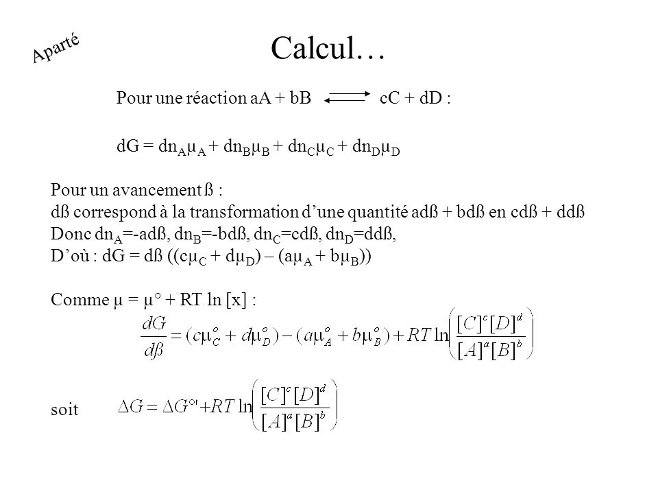 Calcul… Aparté Pour une réaction aA + bB cC + dD :