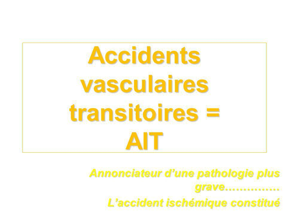 Accidents vasculaires transitoires = AIT