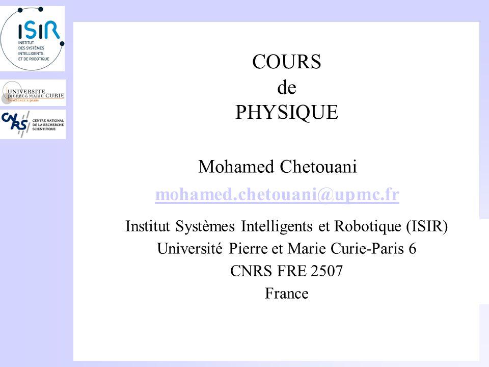 COURS de PHYSIQUE Mohamed Chetouani mohamed.chetouani@upmc.fr