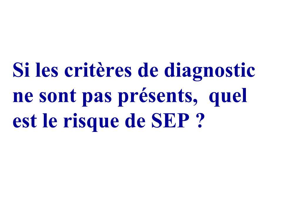 Si les critères de diagnostic ne sont pas présents, quel est le risque de SEP