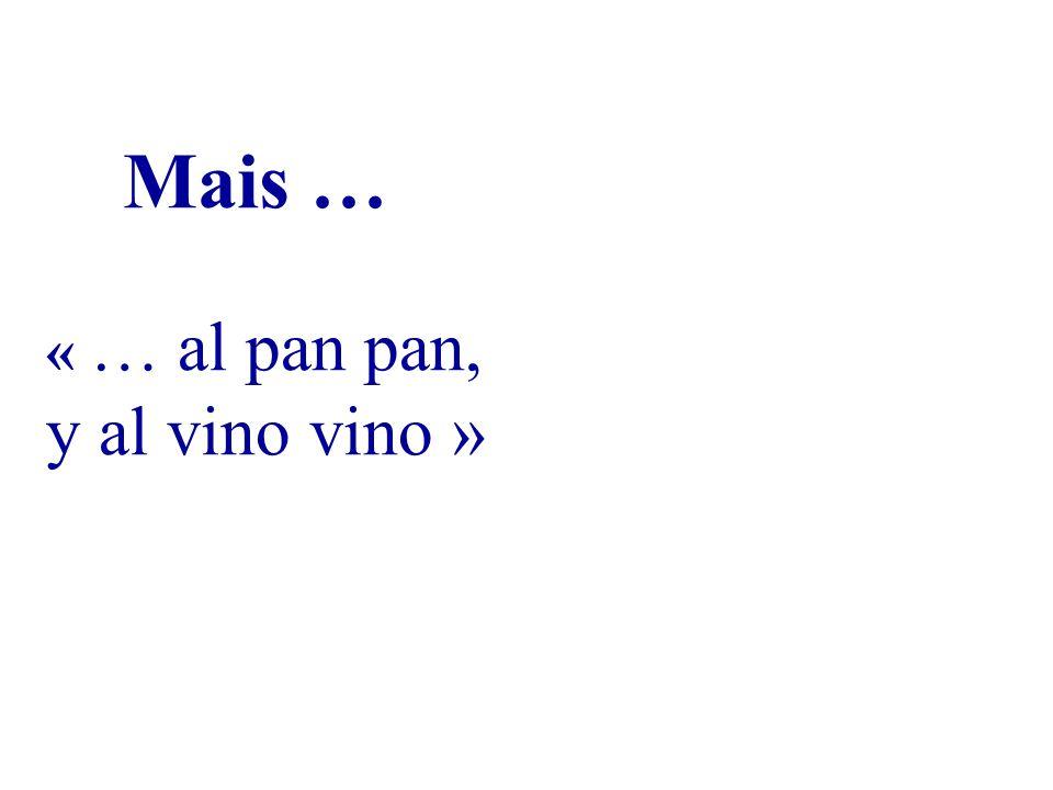 « … al pan pan, y al vino vino »