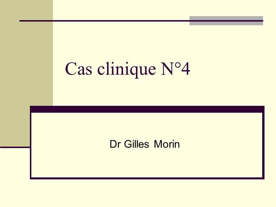 Cas clinique N°4 Dr Gilles Morin