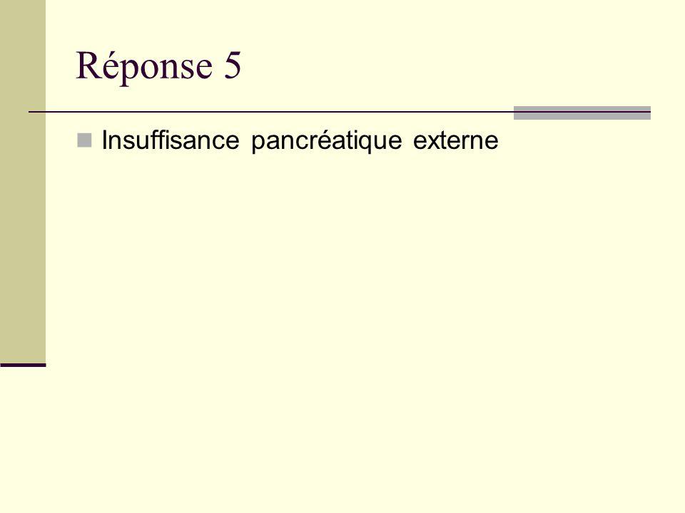 Réponse 5 Insuffisance pancréatique externe