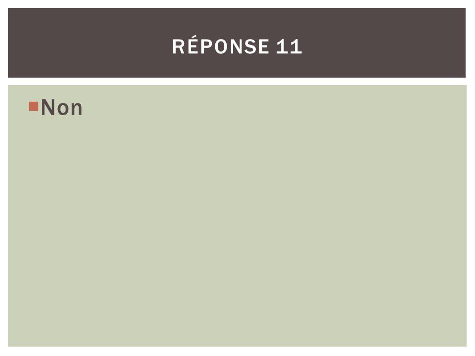 RÉPONSE 11 Non