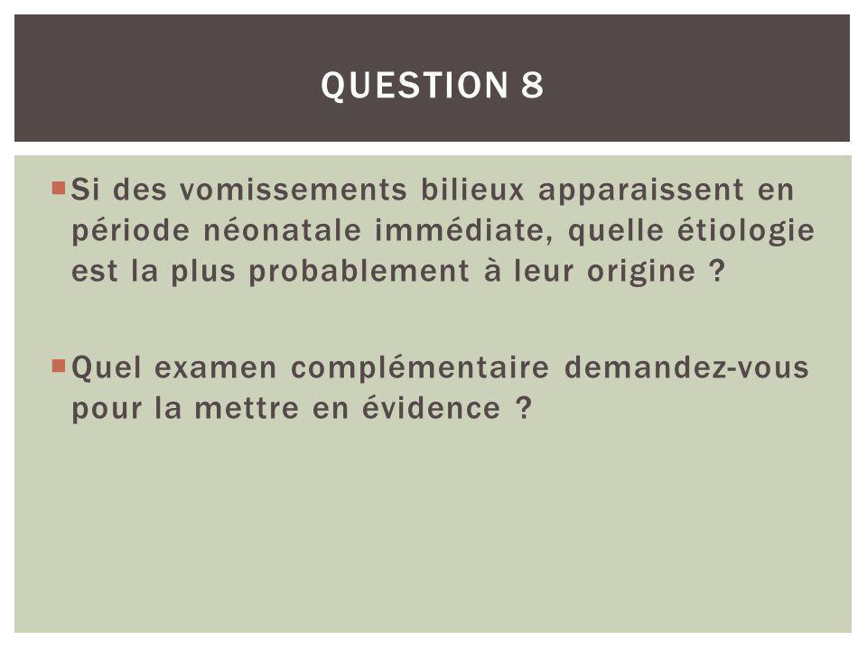 Question 8 Si des vomissements bilieux apparaissent en période néonatale immédiate, quelle étiologie est la plus probablement à leur origine