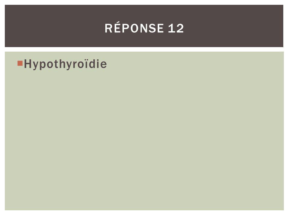 Réponse 12 Hypothyroïdie