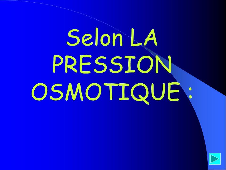 Selon LA PRESSION OSMOTIQUE :