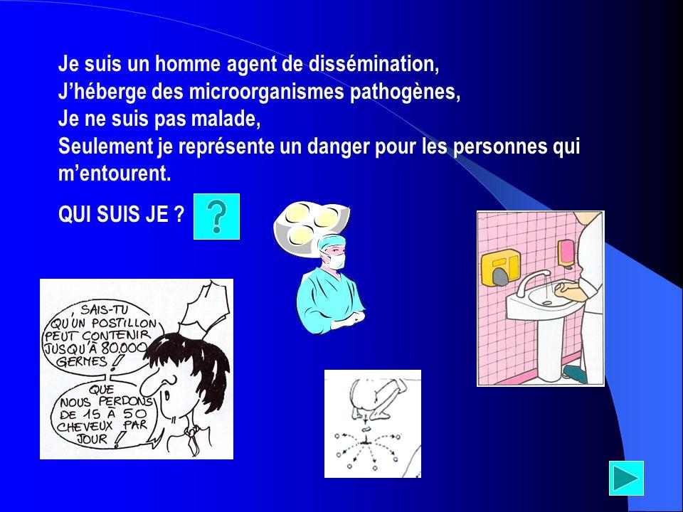 Je suis un homme agent de dissémination, J'héberge des microorganismes pathogènes, Je ne suis pas malade, Seulement je représente un danger pour les personnes qui m'entourent.