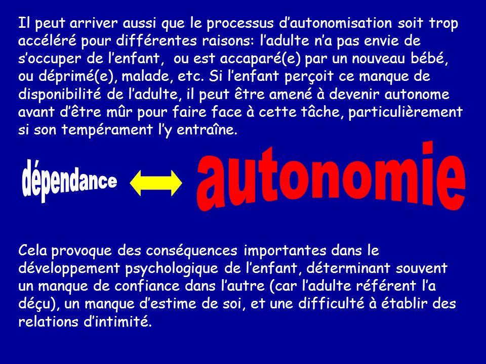 Il peut arriver aussi que le processus d'autonomisation soit trop