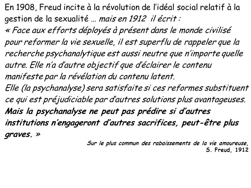 En 1908, Freud incite à la révolution de l'idéal social relatif à la gestion de la sexualité … mais en 1912 il écrit :