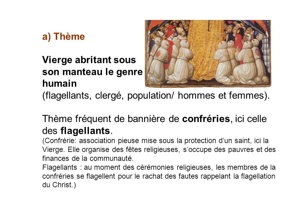 a) Thème Vierge abritant sous son manteau le genre humain (flagellants, clergé, population/ hommes et femmes).