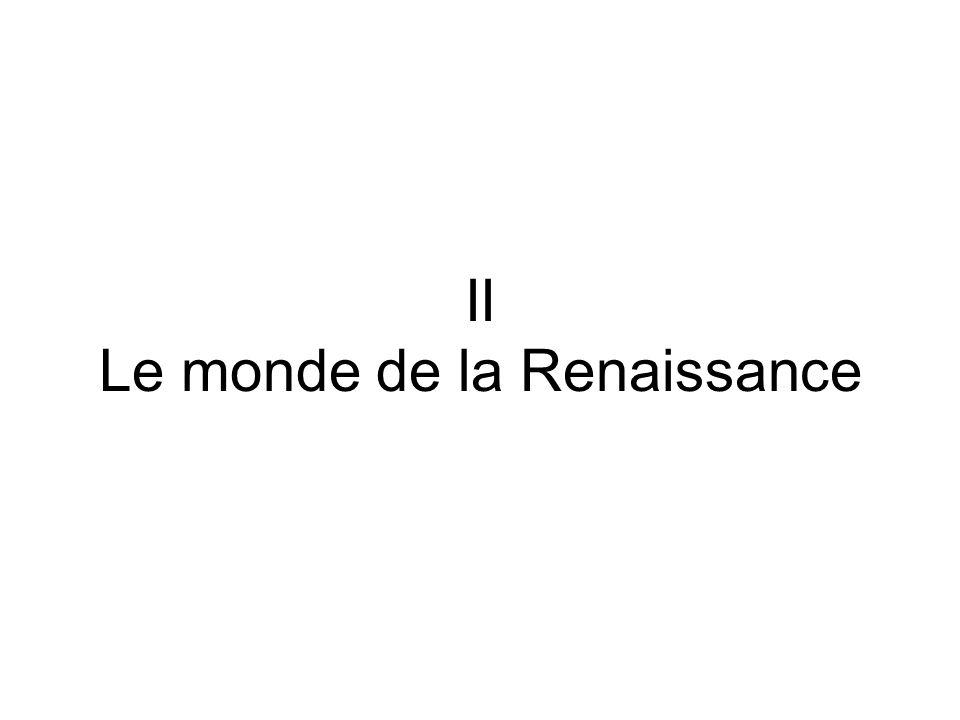 II Le monde de la Renaissance