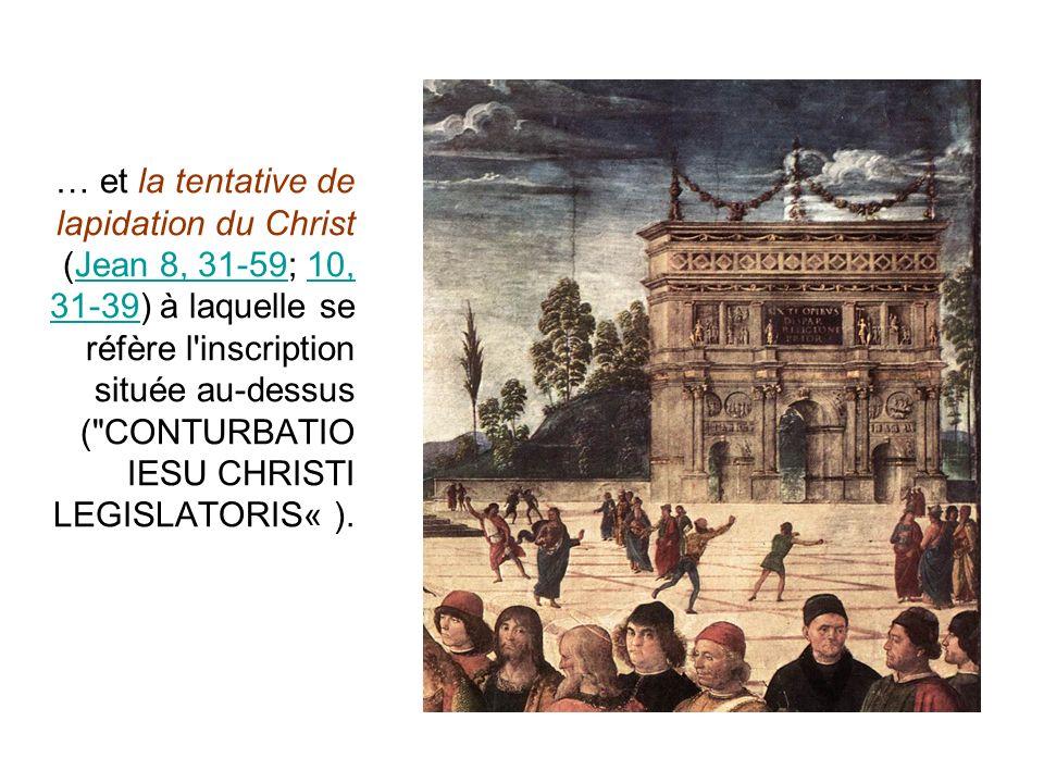 … et la tentative de lapidation du Christ (Jean 8, 31-59; 10, 31-39) à laquelle se réfère l inscription située au-dessus ( CONTURBATIO IESU CHRISTI LEGISLATORIS« ).