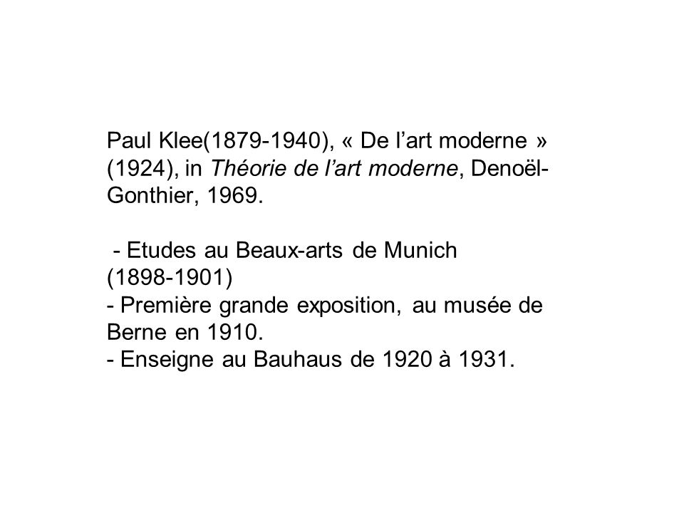 Paul Klee(1879-1940), « De l'art moderne » (1924), in Théorie de l'art moderne, Denoël-Gonthier, 1969.