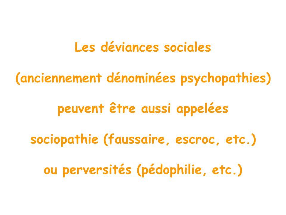 Les déviances sociales (anciennement dénominées psychopathies)