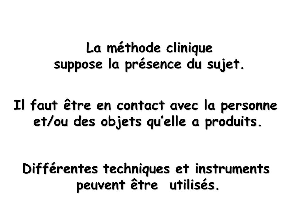 La méthode clinique suppose la présence du sujet.
