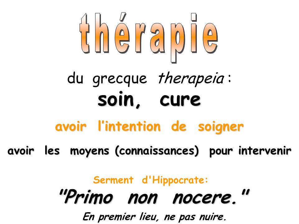 soin, cure Primo non nocere. thérapie du grecque therapeia :