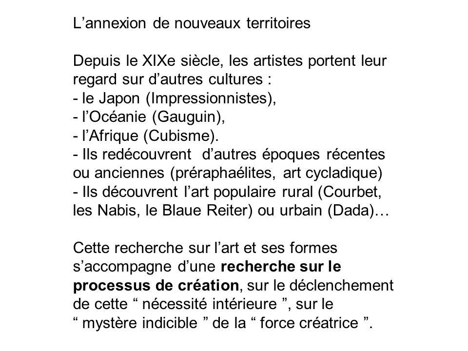 L'annexion de nouveaux territoires Depuis le XIXe siècle, les artistes portent leur regard sur d'autres cultures : - le Japon (Impressionnistes), - l'Océanie (Gauguin), - l'Afrique (Cubisme).