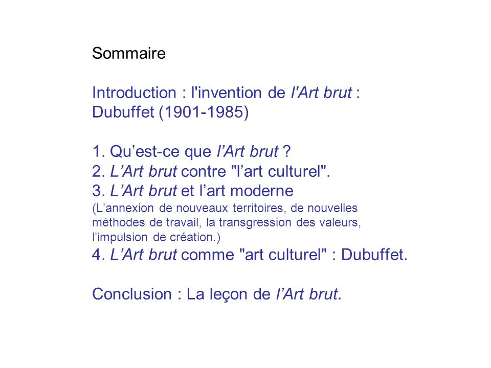 Sommaire Introduction : l invention de l Art brut : Dubuffet (1901-1985) 1.