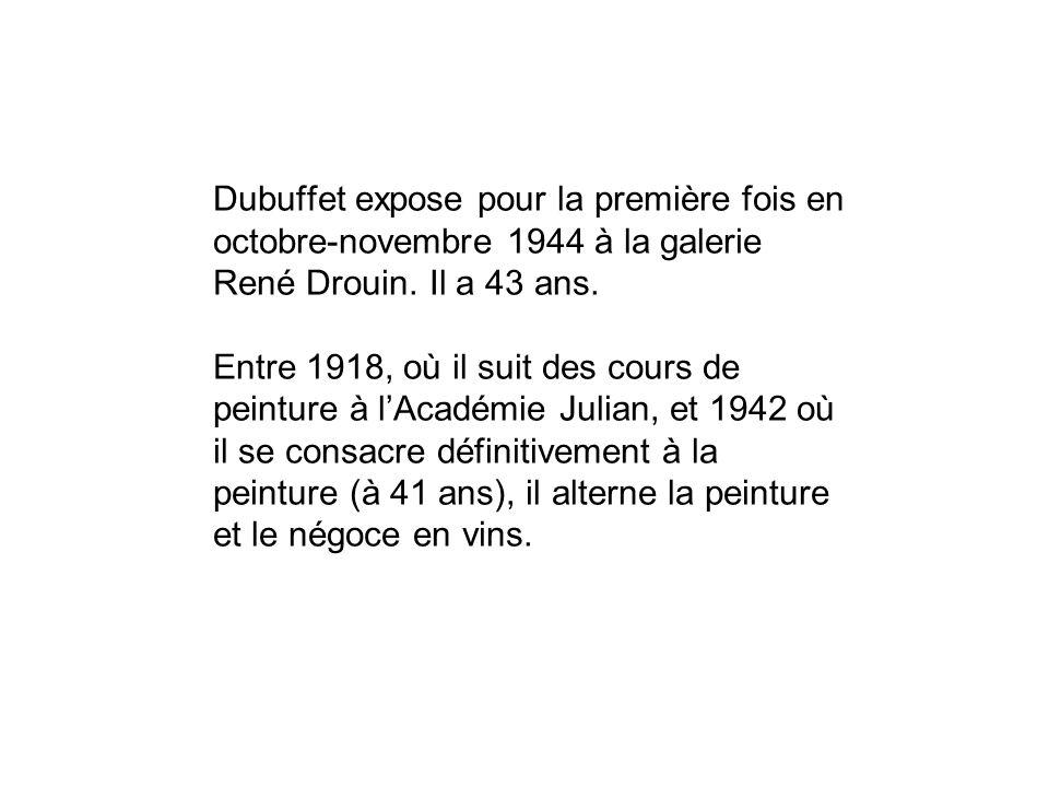 Dubuffet expose pour la première fois en octobre-novembre 1944 à la galerie René Drouin.