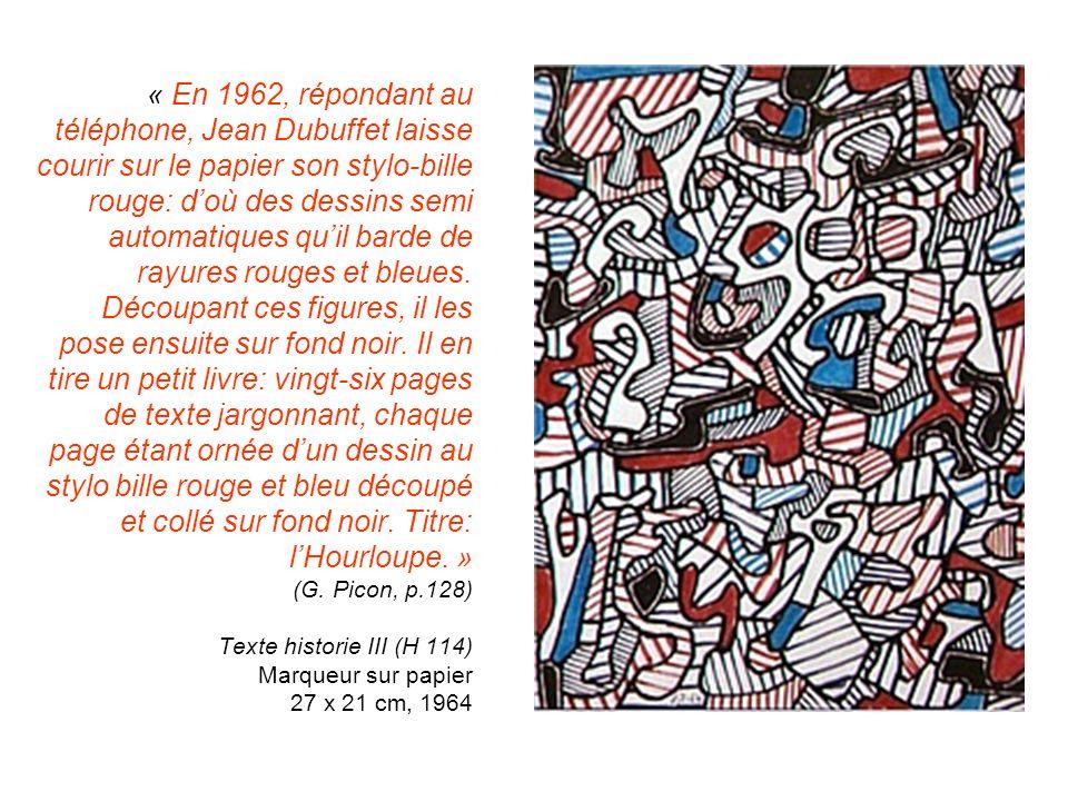 « En 1962, répondant au téléphone, Jean Dubuffet laisse courir sur le papier son stylo-bille rouge: d'où des dessins semi automatiques qu'il barde de rayures rouges et bleues.