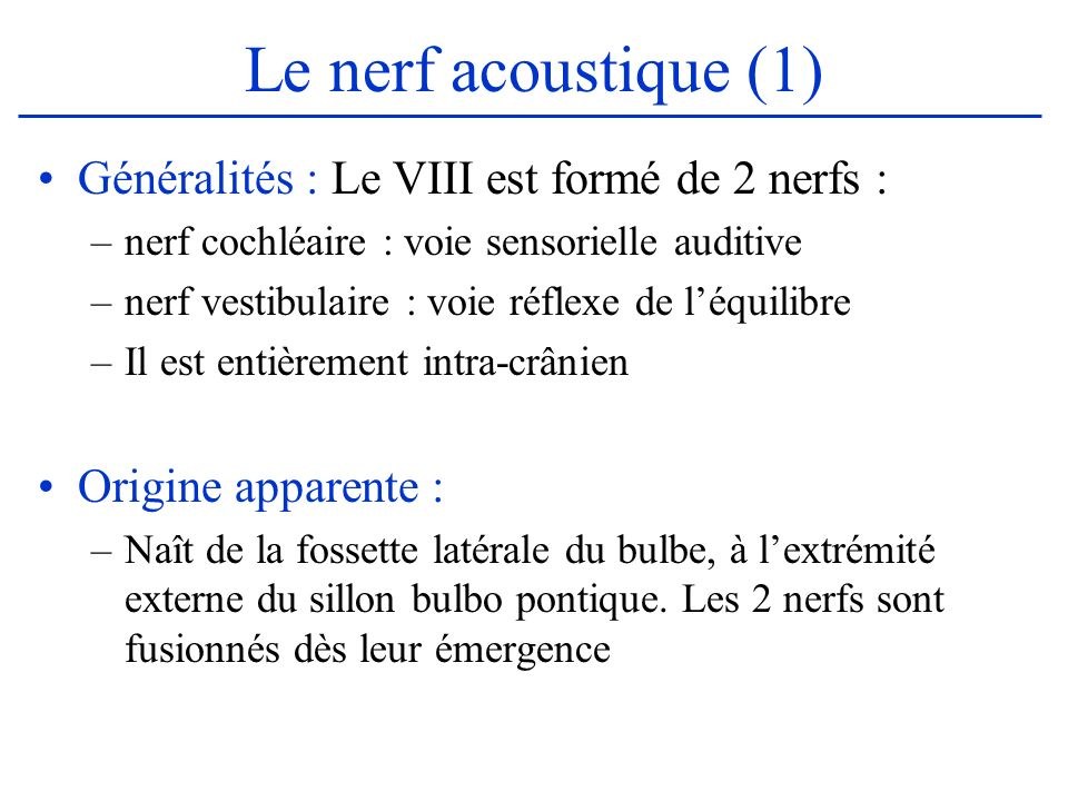 Le nerf acoustique (1) Généralités : Le VIII est formé de 2 nerfs :