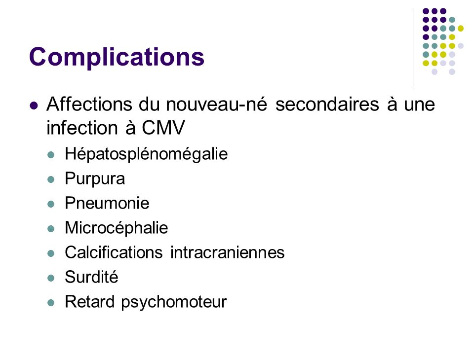 ComplicationsAffections du nouveau-né secondaires à une infection à CMV. Hépatosplénomégalie. Purpura.