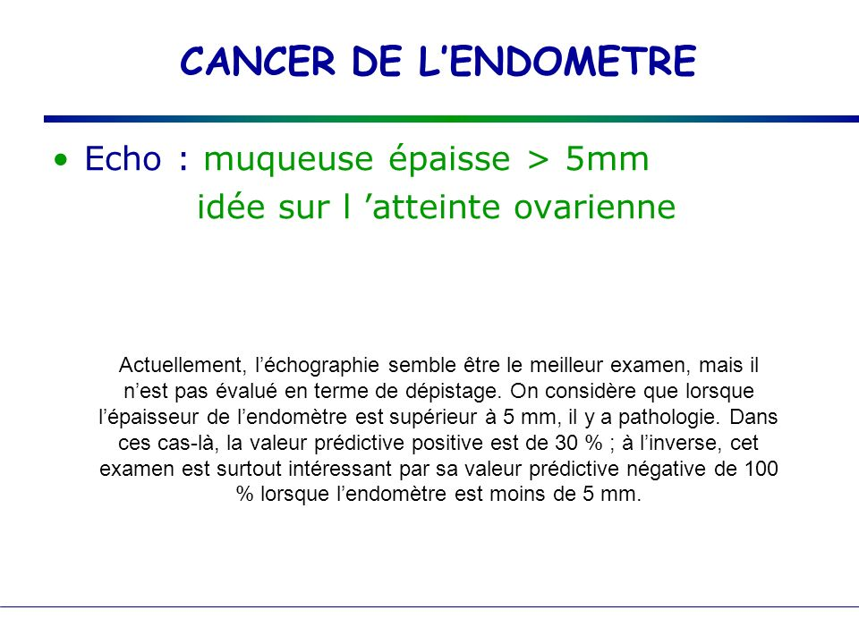 CANCER DE L'ENDOMETRE Echo : muqueuse épaisse > 5mm