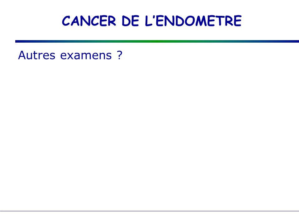 CANCER DE L'ENDOMETRE Autres examens