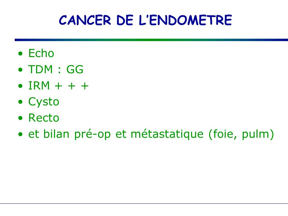 CANCER DE L'ENDOMETRE Echo TDM : GG IRM Cysto Recto