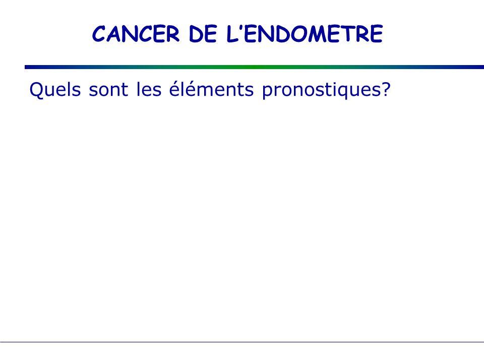 CANCER DE L'ENDOMETRE Quels sont les éléments pronostiques