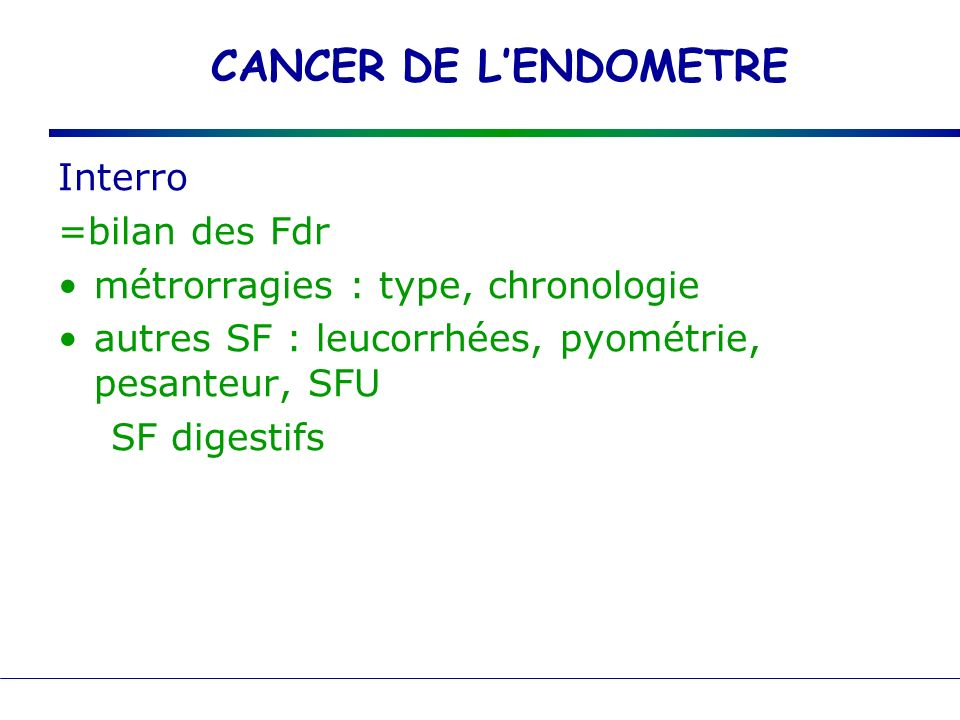 CANCER DE L'ENDOMETRE Interro =bilan des Fdr