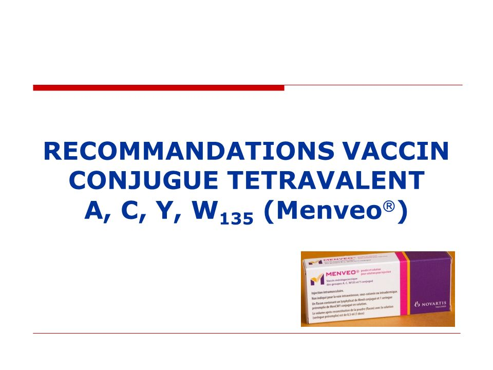 RECOMMANDATIONS VACCIN CONJUGUE TETRAVALENT A, C, Y, W135 (Menveo)